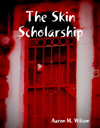 The Skin Scholarship by Aaron M. Wilson